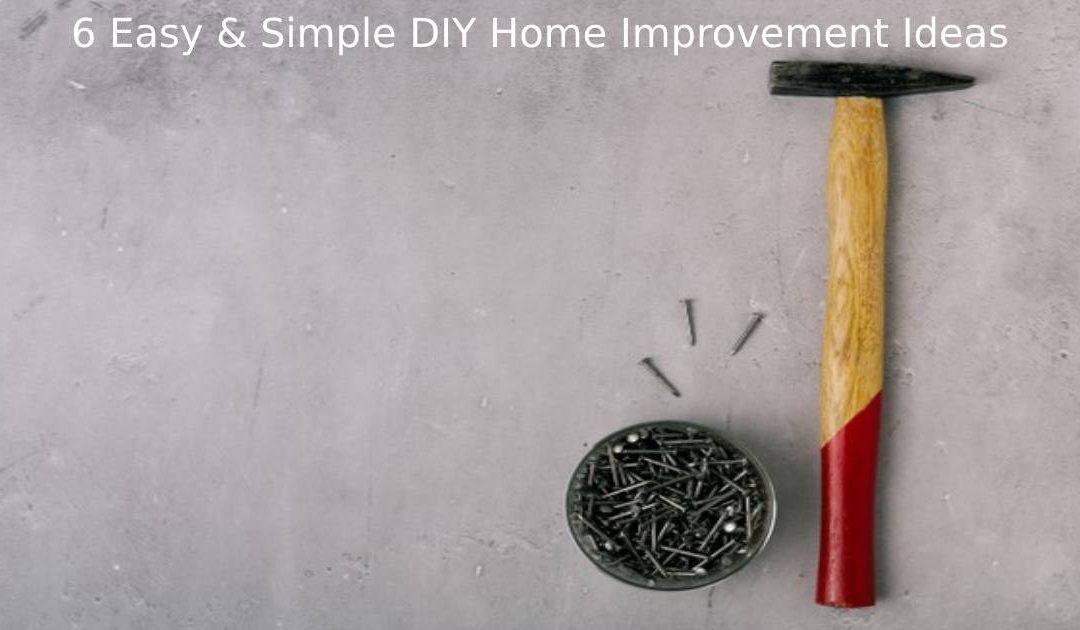 6 Easy & Simple DIY Home Improvement Ideas